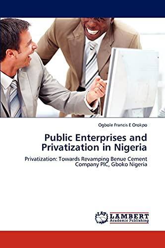 Public Enterprises and Privatization in Nigeria: Privatization: Ogbole Francis E