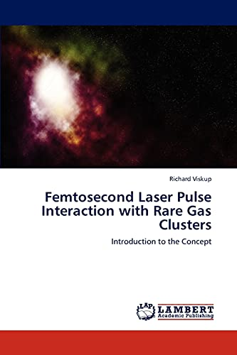9783845420110: Femtosecond Laser Pulse Interaction with Rare Gas Clusters: Introduction to the Concept
