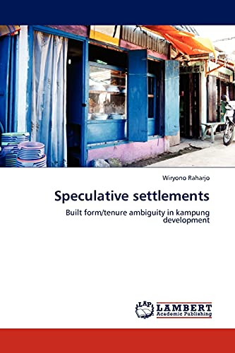 9783845420837: Speculative settlements: Built form/tenure ambiguity in kampung development