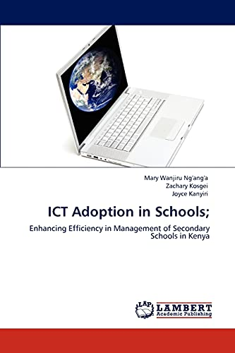 Ict Adoption in Schools; (Paperback): Mary Wanjiru Ng ang a, Zachary Kosgei, Joyce Kanyiri