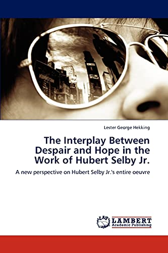 The Interplay Between Despair and Hope in the Work of Hubert Selby Jr.: Lester George Hekking