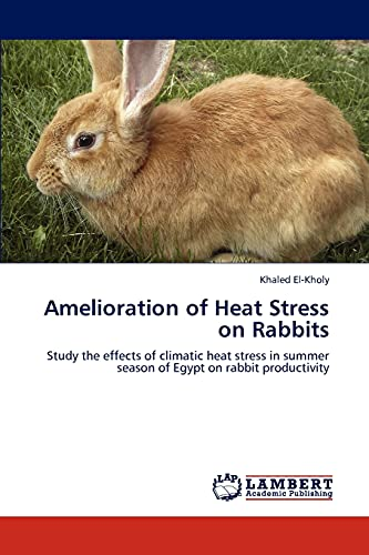9783845422725: Amelioration of Heat Stress on Rabbits: Study the effects of climatic heat stress in summer season of Egypt on rabbit productivity