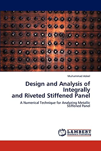 Design and Analysis of Integrally and Riveted Stiffened Panel: Muhammad Adeel