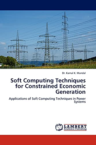 Soft Computing Techniques for Constrained Economic Generation: Dr. Kamal K. Mandal