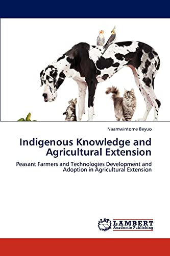 9783845424217: Indigenous Knowledge and Agricultural Extension: Peasant Farmers and Technologies Development and Adoption in Agricultural Extension