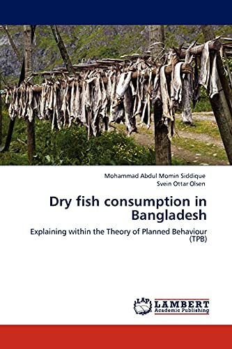 9783845424538: Dry fish consumption in Bangladesh: Explaining within the Theory of Planned Behaviour (TPB)