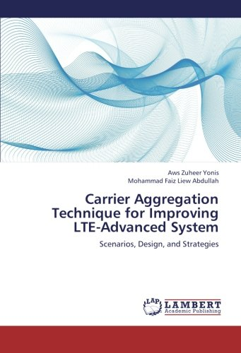 9783845424835: Carrier Aggregation Technique for Improving LTE-Advanced System: Scenarios, Design, and Strategies