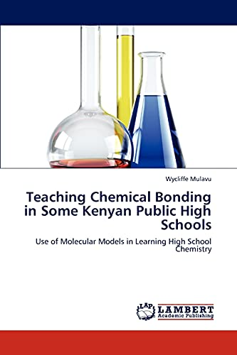 9783845426518: Teaching Chemical Bonding in Some Kenyan Public High Schools: Use of Molecular Models in Learning High School Chemistry