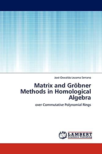 Matrix and Grobner Methods in Homological Algebra: Josà Oswaldo Lezama Serrano