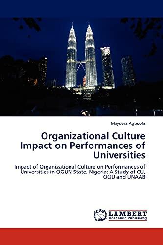 9783845431093: Organizational Culture Impact on Performances of Universities: Impact of Organizational Culture on Performances of Universities in OGUN State, Nigeria: A Study of CU, OOU and UNAAB