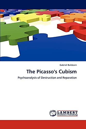 9783845431802: The Picasso's Cubism: Psychoanalysis of Destruction and Reparation