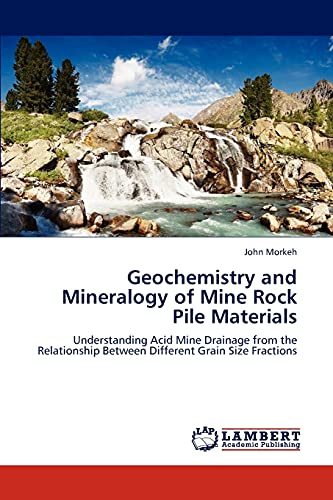9783845432434: Geochemistry and Mineralogy of Mine Rock Pile Materials: Understanding Acid Mine Drainage from the Relationship Between Different Grain Size Fractions