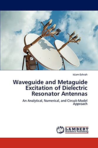 9783845432533: Waveguide and Metaguide Excitation of Dielectric Resonator Antennas: An Analytical, Numerical, and Circuit-Model Approach