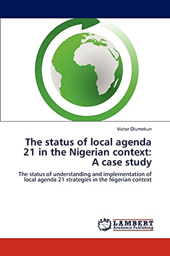 9783845433721: The status of local agenda 21 in the Nigerian context: A case study: The status of understanding and implementation of local agenda 21 strategies in the Nigerian context