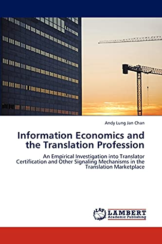9783845433783: Information Economics and the Translation Profession: An Empirical Investigation into Translator Certification and Other Signaling Mechanisms in the Translation Marketplace