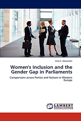 Womens Inclusion and the Gender Gap in Parliaments: Amy C. Alexander
