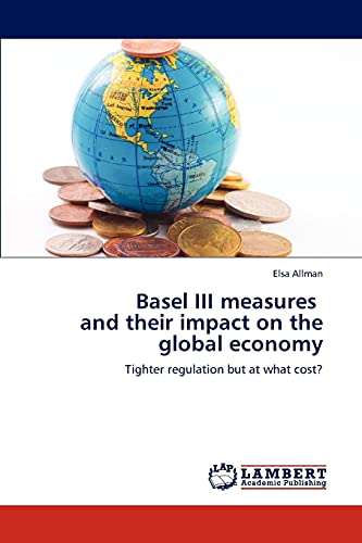 9783845434629: Basel III measures and their impact on the global economy: Tighter regulation but at what cost?