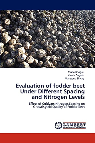 9783845435015: Evaluation of fodder beet Under Different Spacing and Nitrogen Levels: Effect of Cultivars,Nitrogen,Spacing on Growth,yield,Quality of Fodder beet
