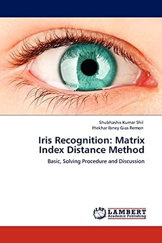 Iris Recognition: Matrix Index Distance Method: Basic,: Shubhashis Kumar Shil,