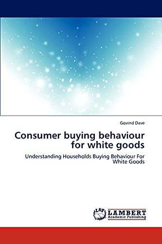 Consumer buying behaviour for white goods: Understanding: Dave, Govind