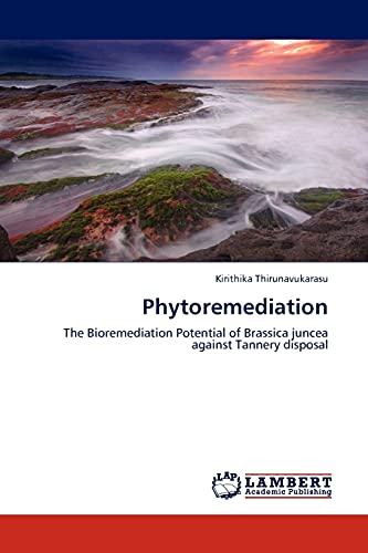 9783845436968: Phytoremediation: The Bioremediation Potential of Brassica juncea against Tannery disposal