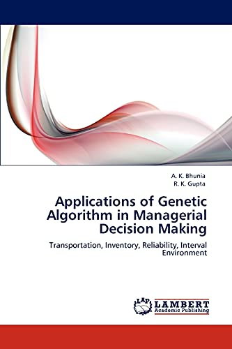 9783845437149: Applications of Genetic Algorithm in Managerial Decision Making: Transportation, Inventory, Reliability, Interval Environment