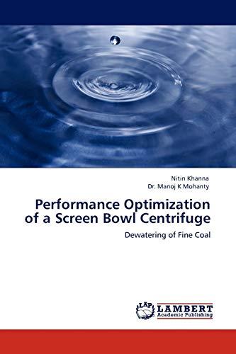 Performance Optimization of a Screen Bowl Centrifuge: Khanna, Nitin /