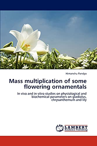 Mass multiplication of some flowering ornamentals: In vivo and in vitro studies on physiological ...