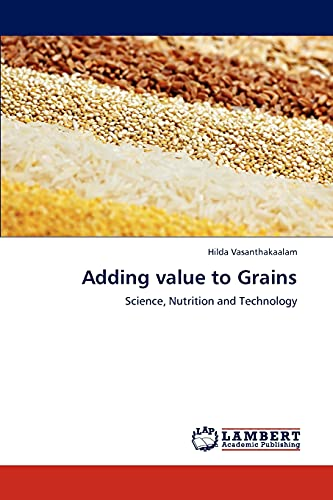 9783845438474: Adding value to Grains: Science, Nutrition and Technology