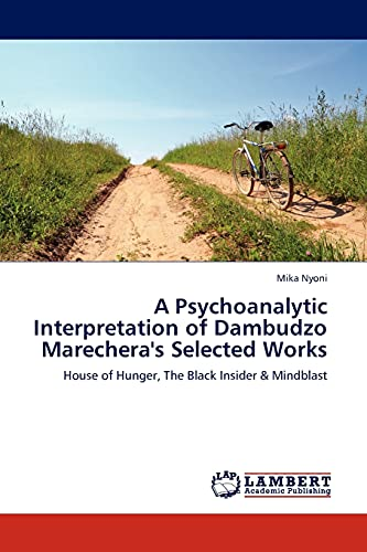 9783845439228: A Psychoanalytic Interpretation of Dambudzo Marechera's Selected Works: House of Hunger, The Black Insider & Mindblast