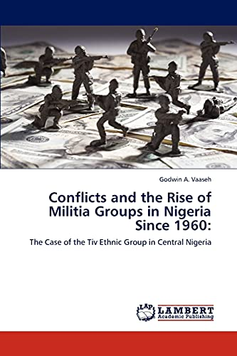 Conflicts and the Rise of Militia Groups in Nigeria Since 1960: Godwin A. Vaaseh
