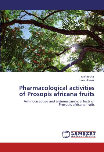 9783845440347: Pharmacological activities of Prosopis africana fruits: Antinociceptive and antimuscarinic effects of Prosopis africana fruits