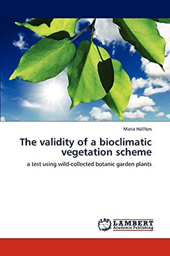 9783845440521: The validity of a bioclimatic vegetation scheme: a test using wild-collected botanic garden plants