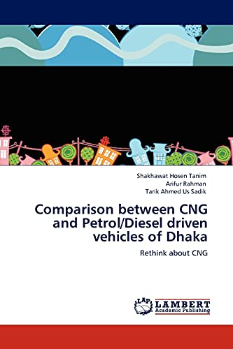 9783845440828: Comparison between CNG and Petrol/Diesel driven vehicles of Dhaka: Rethink about CNG