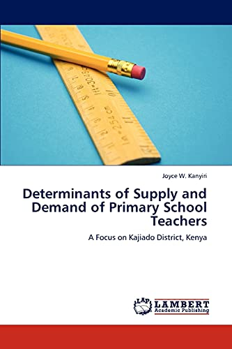 9783845444185: Determinants of Supply and Demand of Primary School Teachers: A Focus on Kajiado District, Kenya
