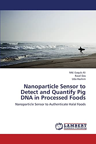 9783845444192: Nanoparticle Sensor to Detect and Quantify Pig DNA in Processed Foods: Nanoparticle Sensor to Authenticate Halal Foods