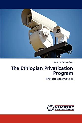 The Ethiopian Privatization Program: Rhetoric and Practices: Hishe Hailu Haddush
