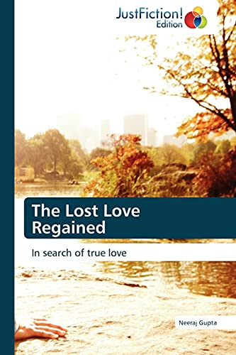 9783845446103: The Lost Love Regained: In search of true love