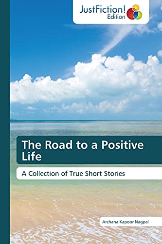 9783845449371: The Road to a Positive Life: A Collection of True Short Stories
