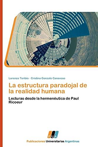 9783845460444: La estructura paradojal de la realidad humana: Lecturas desde la hermenéutica de Paul Ricoeur (Spanish Edition)