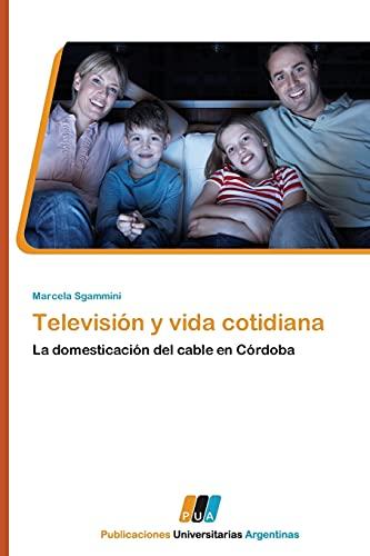 9783845460451: Televisión y vida cotidiana: La domesticación del cable en Córdoba (Spanish Edition)
