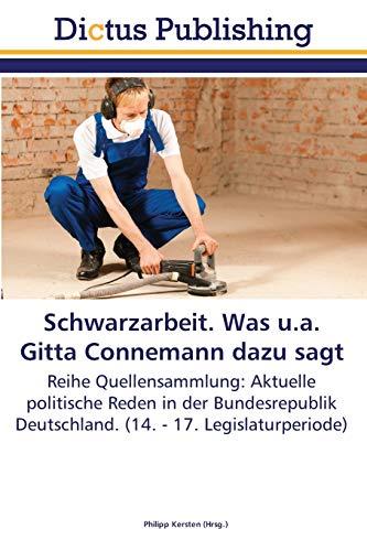 9783845465333: Schwarzarbeit. Was u.a. Gitta Connemann dazu sagt: Reihe Quellensammlung: Aktuelle politische Reden in der Bundesrepublik Deutschland. (14. - 17. Legislaturperiode)