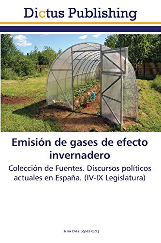 9783845466699: Emisión de gases de efecto invernadero: Colección de Fuentes. Discursos políticos actuales en España. (IV-IX Legislatura) (Spanish Edition)