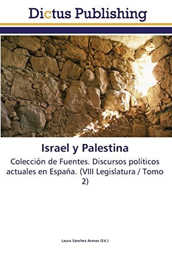 Israel y Palestina: Colección de Fuentes. Discursos políticos actuales en España. (VIII Legislatura...