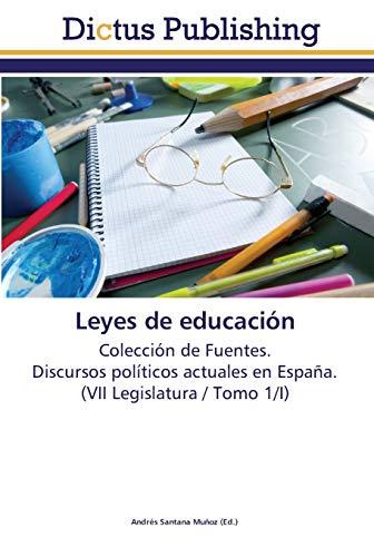 9783845467726: Leyes de educación: Colección de Fuentes. Discursos políticos actuales en España. (VII Legislatura / Tomo 1/I)