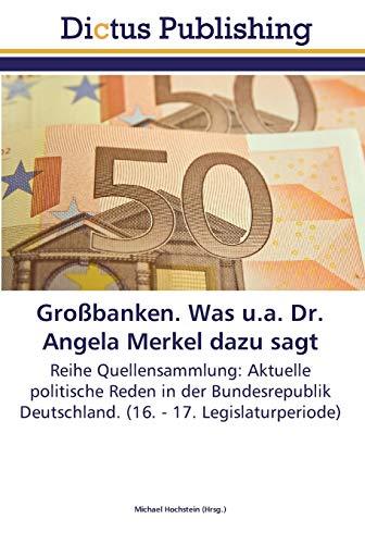 Großbanken. Was u.a. Dr. Angela Merkel dazu sagt: Michael Hochstein