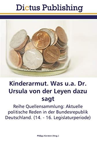 Kinderarmut. Was u.a. Dr. Ursula von der Leyen dazu sagt: Philipp Kersten