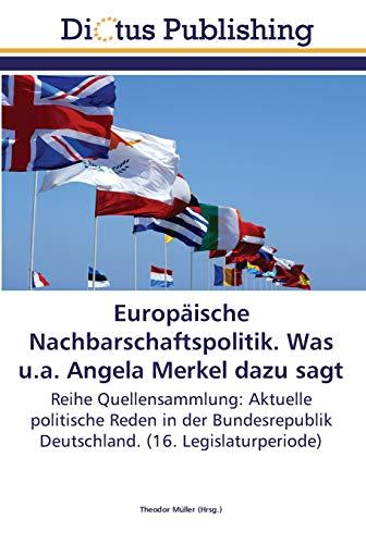 9783845469560: Europäische Nachbarschaftspolitik. Was u.a. Angela Merkel dazu sagt: Reihe Quellensammlung: Aktuelle politische Reden in der Bundesrepublik Deutschland. (16. Legislaturperiode) (German Edition)