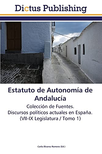9783845469713: Estatuto de Autonomía de Andalucía: Colección de Fuentes. Discursos políticos actuales en España. (VII-IX Legislatura / Tomo 1) (Spanish Edition)