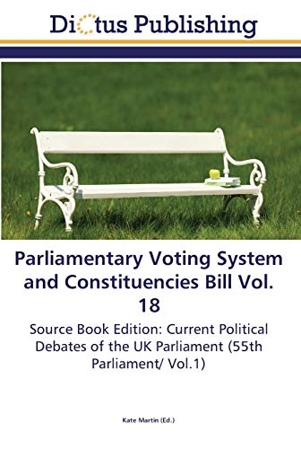 Parliamentary Voting System and Constituencies Bill Vol. 18: Source Book Edition: Current Political...